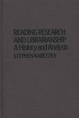 Reading Research and Librarianship: A History and Analysis - Contributions in Librarianship & Information Science (Hardback)