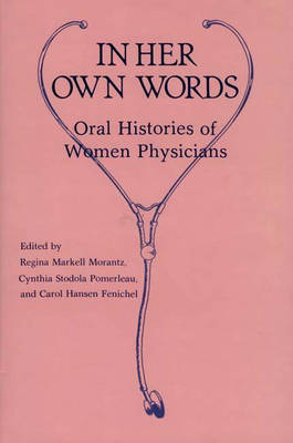 In Her Own Words: Oral Histories of Women Physicians - Contributions in Medical Studies No. 8 (Hardback)