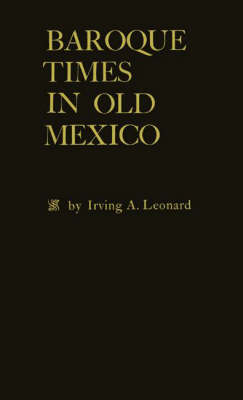 Baroque Times in Old Mexico: Seventeenth-Century Persons, Places and Practices (Hardback)