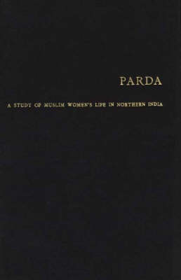 Purdah: Study of Muslim Women's Life in Northern India (Hardback)