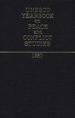 UNESCO Yearbook on Peace and Conflict Studies 1980 - UNESCO Yearbook on Peace & Conflict Studies (Hardback)