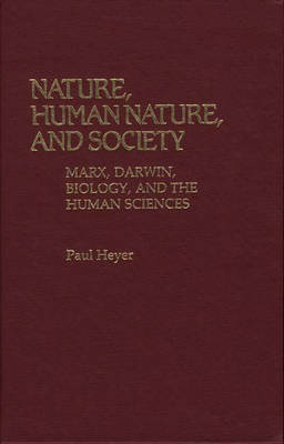 Nature, Human Nature, and Society: Marx, Darwin, Biology, and the Human Sciences - Contributions in Philosophy no. 21 (Hardback)