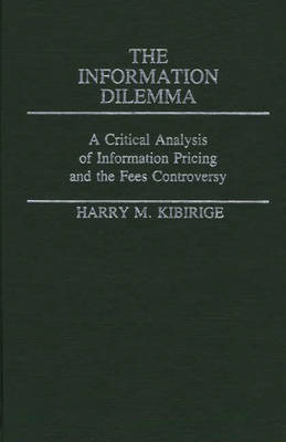 The Information Dilemma: A Critical Analysis of Information Pricing and the Fees Controversy - New Directions in Information Management no. 4 (Hardback)