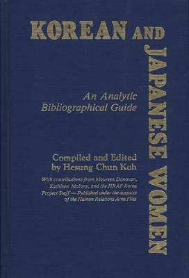 Korean and Japanese Women: An Analytic Bibliographical Guide (Hardback)