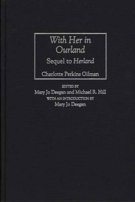 "With Her in Ourland: Sequel to ""Herland"" - Contributions in Women's Studies No. 159.  (Hardback)"