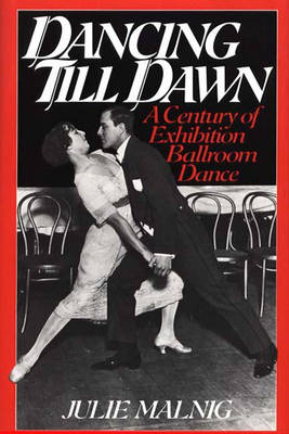 Dancing Till Dawn: A Century of Exhibition Ballroom Dance - Contributions to the Study of Music & Dance No. 25.  (Hardback)