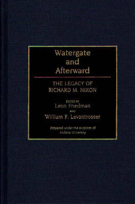 Watergate and Afterward: The Legacy of Richard M. Nixon - Contributions in Political Science No. 274.  (Hardback)