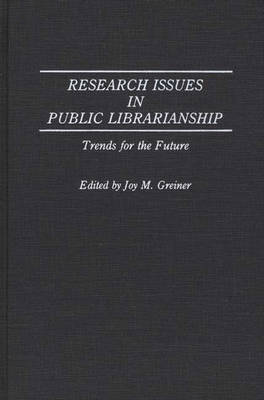 Research Issues in Public Librarianship: Trends for the Future - Contributions in Librarianship & Information Science No. 80  (Hardback)