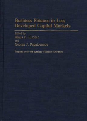 Business Finance in Less Developed Capital Markets - Contributions in Economics & Economic History No. 134 (Hardback)