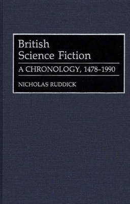 British Science Fiction: A Chronology, 1478-1990 - Bibliographies & Indexes in World Literature No. 35.  (Hardback)