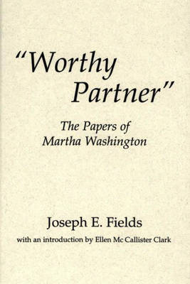 """Worthy Partner"": The Papers of Martha Washington - Contributions in American History No. 155.  (Hardback)"