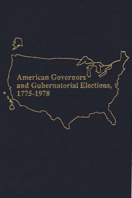 American Governors and Gubernatorial Elections, 1775-1978: A Statistical Compilation (Hardback)