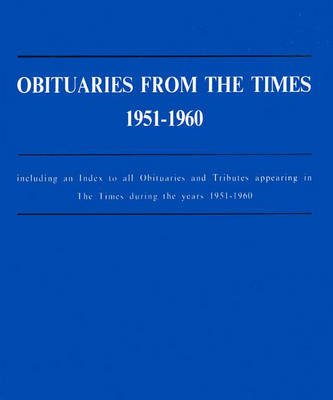 Obituaries from the Times, 1951-1960 1951-1960: Including an Index to All Obituaries and Tributes Appearing in the Times During the Years 1951-1960 (Hardback)