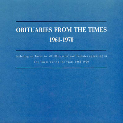 Obituaries for the London Times, 1961-1970: Including an Index to All Obituaries and Tributes Appearing in the Times during the Years 1961-1970 (Hardback)