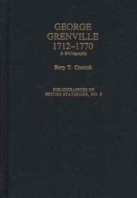 George Grenville, 1712-1770: A Bibliography - Bibliographies of British Statesmen No. 3.  (Hardback)