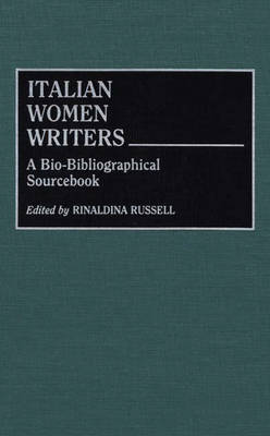 Italian Women Writers: A Bio-Bibliographical Sourcebook (Hardback)