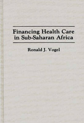 Financing Health Care in Sub-Saharan Africa - Contributions in Afro-American and African Studies: Contemporary Black Poets No. 164.  (Hardback)