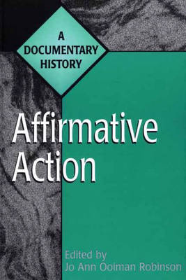 Affirmative Action: A Documentary History - Primary Documents in American History & Contemporary Issues (Hardback)