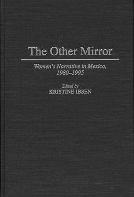 The Other Mirror: Women's Narrative in Mexico, 1980-1995 - Contributions to the Study of World Literature No. 80.  (Hardback)