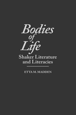 Bodies of Life: Shaker Literature and Literacies - Contributions to the Study of Religion No. 52.  (Hardback)
