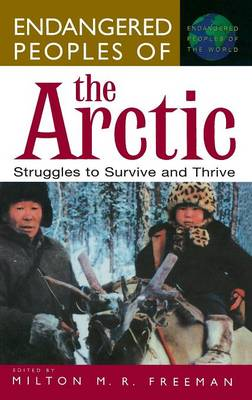 Endangered Peoples of the Arctic: Struggles to Survive and Thrive - Greenwood Press Endangered Peoples of the World (Hardback)