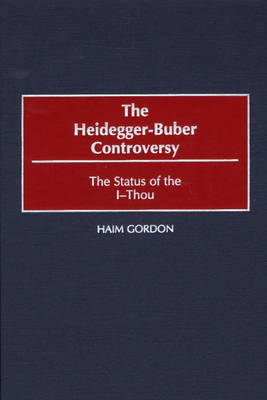 The Heidegger-Buber Controversy - Contributions in Philosophy No.81 (Hardback)