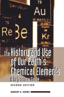 The History and Use of Our Earth's Chemical Elements: A Reference Guide (Hardback)