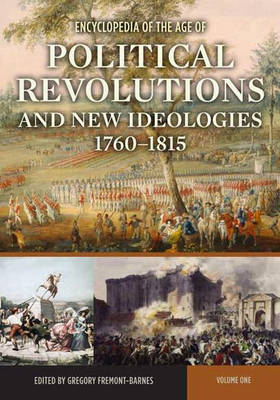 Encyclopedia of the Age of Political Revolutions and New Ideologies, 1760-1815 (Hardback)