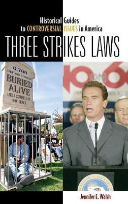 Three Strikes Laws - Historical Guides to Controversial Issues in America (Hardback)