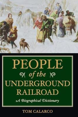 People of the Underground Railroad: A Biographical Dictionary (Hardback)