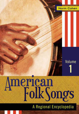 American Folk Songs: A Regional Encyclopedia (Hardback)