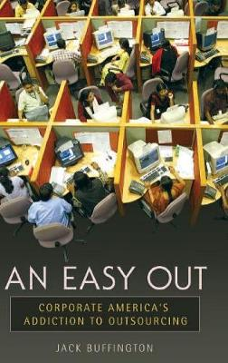 An Easy Out: Corporate America's Addiction to Outsourcing (Hardback)