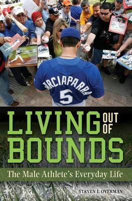 Living Out of Bounds: The Male Athlete's Everyday Life (Hardback)