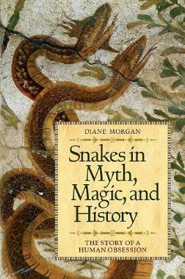 Snakes in Myth, Magic, and History: The Story of a Human Obsession (Hardback)