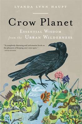 Crow Planet: Essential Wisdom from the Urban Wilderness (Paperback)