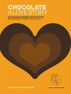 Chocolate - A Love Story: 65 Chocolate Recipes from Max Brenner's Private Collection (Hardback)