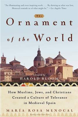 The Ornament of the World: How Muslims, Jews and Christians Created a Culture of Tolerance in Medieval Spain (Paperback)