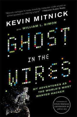 Ghost in the Wires: My Adventures as the World's Most Wanted Hacker (Paperback)