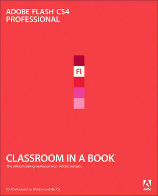 Adobe Flash CS4 Professional: The Official Training Workbook from Adobe Systems (Mixed media product)
