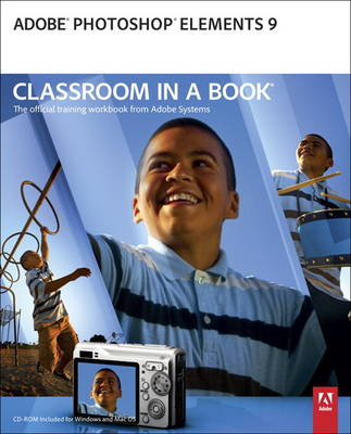 Adobe Photoshop Elements 9 Classroom in a Book: The Official Training Workbook from Adobe Systems (Mixed media product)