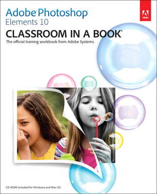 Adobe Photoshop Elements 10 Classroom in a Book: The Official Training Workbook from Adobe Systems (Mixed media product)