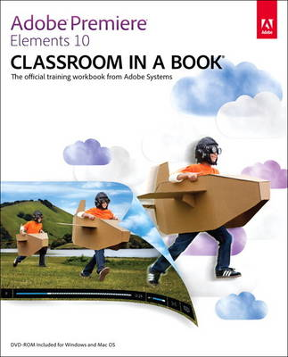 Adobe Premiere Elements 10 Classroom in a Book (Mixed media product)