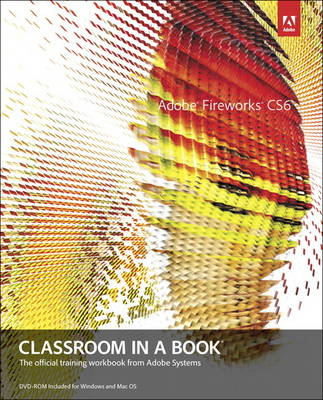 Adobe Fireworks CS6 Classroom in a Book (Mixed media product)