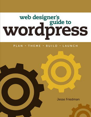 The Web Designer's Guide to WordPress: Plan, Theme, Build, Launch (Paperback)