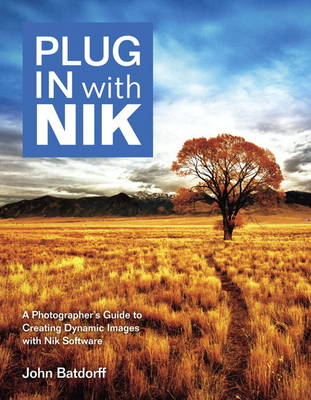 Plug in with Nik: A Photographer's Guide to Creating Dynamic Images with Nik Software (Paperback)