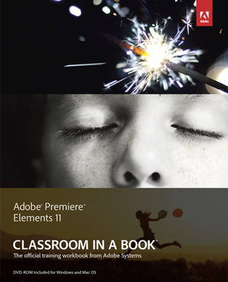 Adobe Premiere Elements 11 Classroom in a Book: The Official Training Workbook from Adobe Systems (Mixed media product)