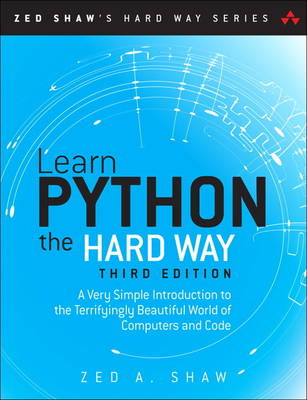 Learn Python the Hard Way: A Very Simple Introduction to the Terrifyingly Beautiful World of Computers and Code (Mixed media product)