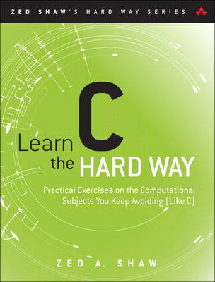 Learn C the Hard Way: Practical Exercises on the Computational Subjects You Keep Avoiding (Like C) (Mixed media product)