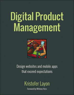 Digital Product Management: Design Websites and Mobile Apps That Exceed Expectations (Paperback)