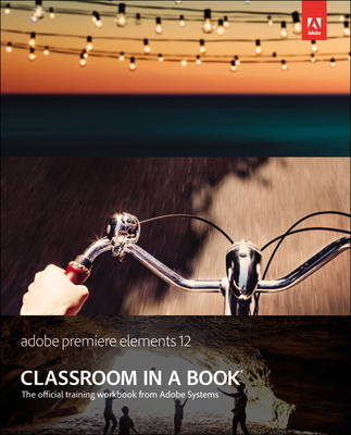 Adobe Premiere Elements 12 Classroom in a Book (Mixed media product)
